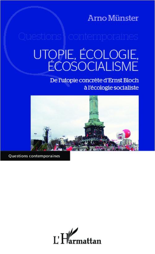 Utopie écologie écosocialisme ; de l'utopie concrète d'Ernst Bloch à l'écologie socialiste