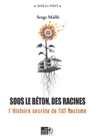 Sous le béton, des racines ; l'histoire secrète de SOS racisme