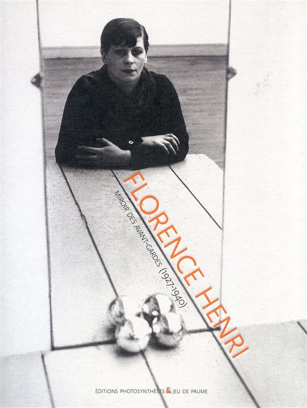 Florence Henri ; le miroir des avant-gardes, 1928-1940