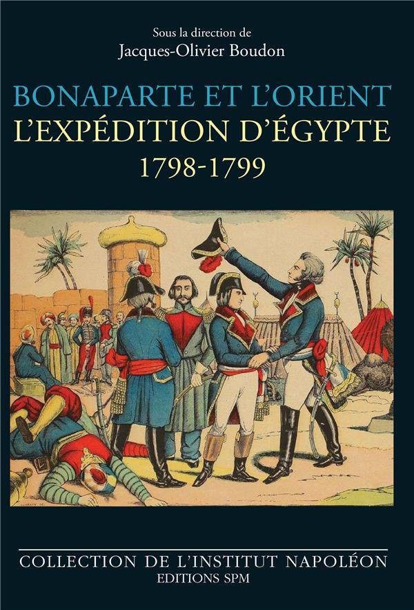 Bonaparte et l'orient ; l'expédition d'Egypte 1789-1799