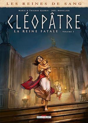 Les reines de sang - Cléopâtre, la reine fatale T.3