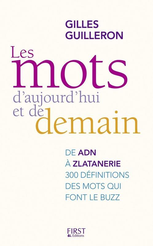 Les mots d'ajourd'hui et de demain  - Gilles Guilleron