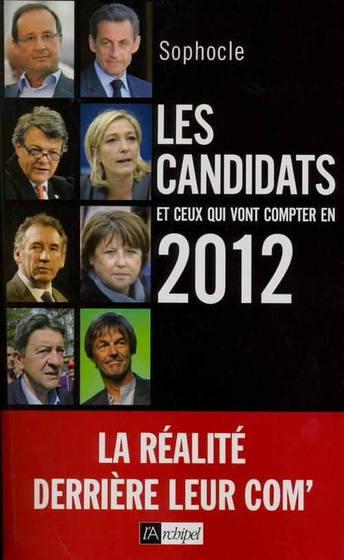 Les candidats et ceux qui vont compter en 2012 ; la réalité derrière leur com'