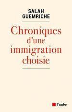 Chroniques d'une immigration choisie  - Salah GUEMRICHE