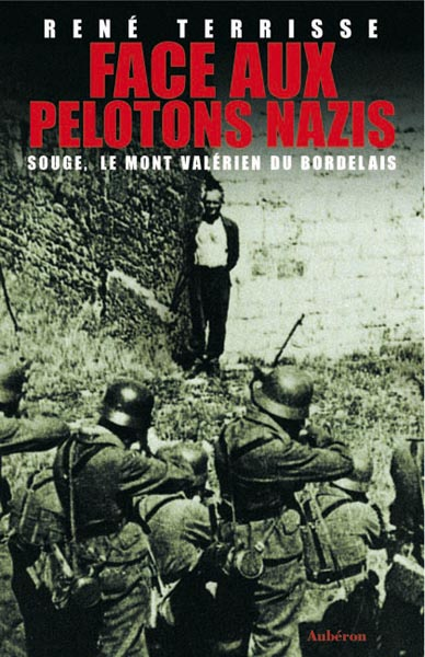 Face aux pelotons nazis ; Souge, le mont-valérien du bordelais