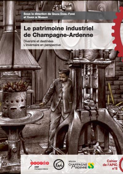 Le patrimoine industriel de Champagne-Ardenne ; diversité et destinées, l'inventaire en perspective