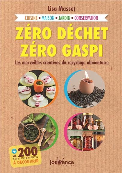 Zéro déchet, zéro gaspi ; les merveilles créatifves du recyclage alimentaire ; cuisine, maison, jardin, conservation