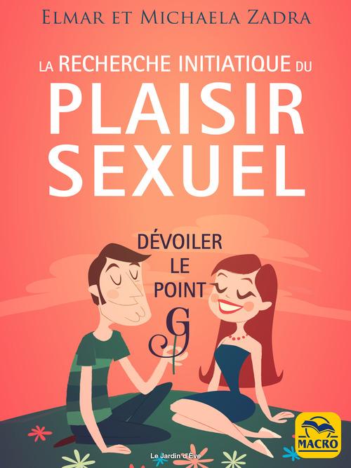 la recherche initiatique du plaisir sexuel ; dévoiler le point G (2e édition)