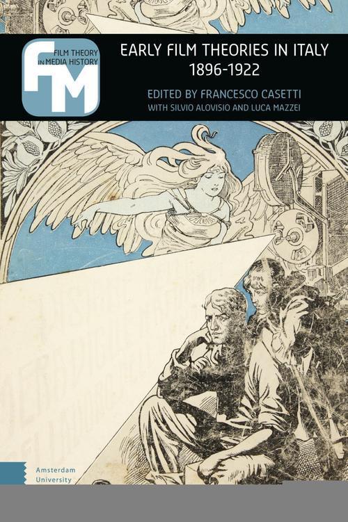 Early film theories in Italy, 1896-1922 - Francesco Casetti, Silvio Alovisio, Luca Mazzei - ebook