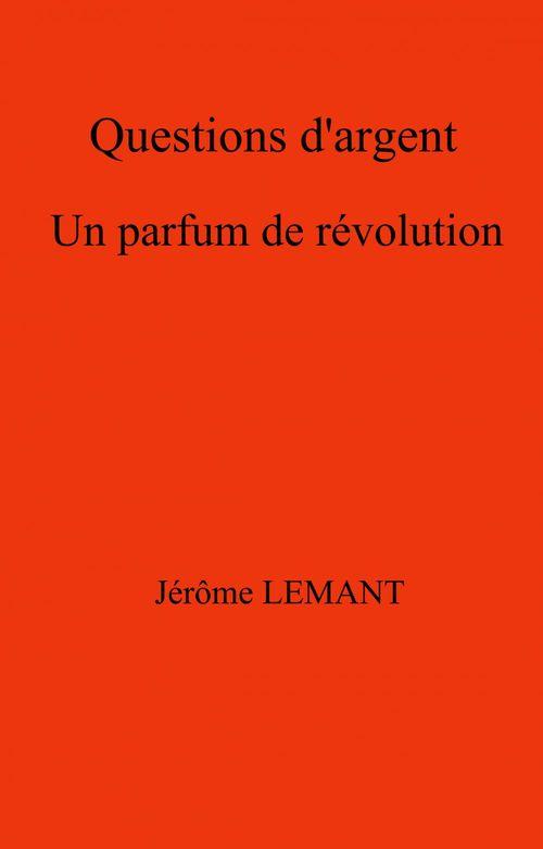 Questions d'argent ; un parfum de révolution