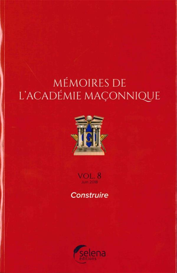 Mémoires de l'académie maçonnique T.8 ; construire