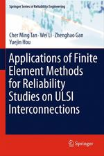 Applications of Finite Element Methods for Reliability Studies on ULSI Interconnections  - Wei Li - Cher Ming Tan - Yuejin Hou - Zhenghao Gan