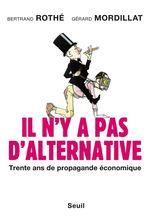 Vente Livre Numérique : Il n'y a pas d'alternative. Trente ans de propagande économique  - Bertrand Rothé - Gérard Mordillat