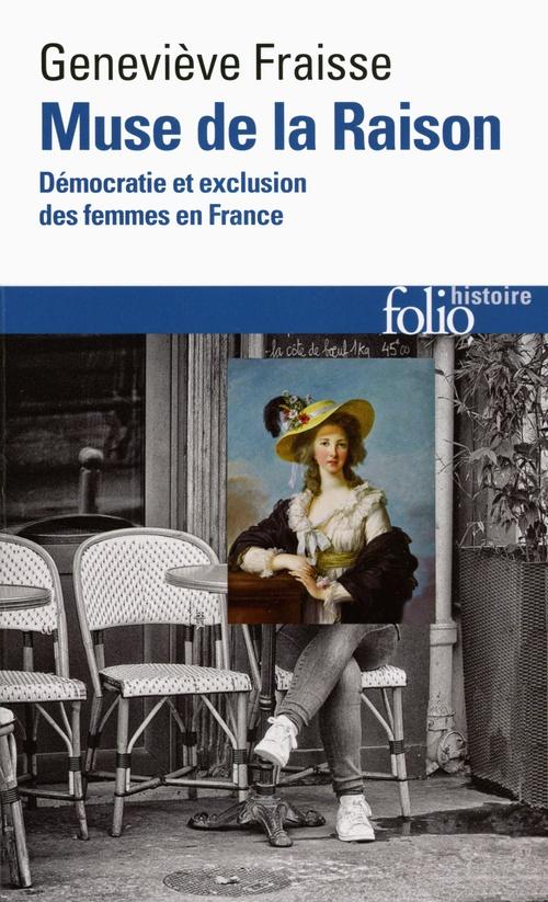 Muse de la raison ; démocratie et exclusion des femmes en France