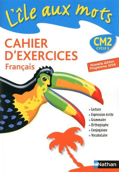 L'Ile Aux Mots; Francais ; Cm2 ; Cahier D'Exercices