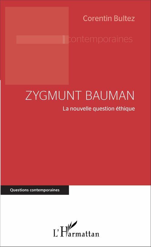Zygmunt Bauman ; la nouvelle question éthique