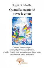 Vente EBooks : Quand la créativité ouvre le coeur  - Brigitte Schabaillie