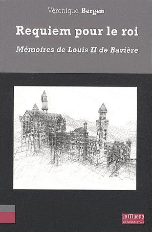 Requiem pour le roi ; mémoires de Louis II de Bavière