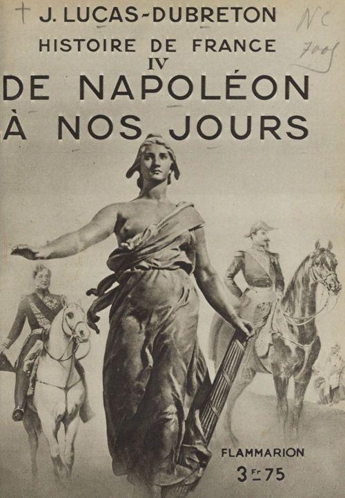 Histoire de France (4). De Napoléon à nos jours  - Jean Lucas-Dubreton