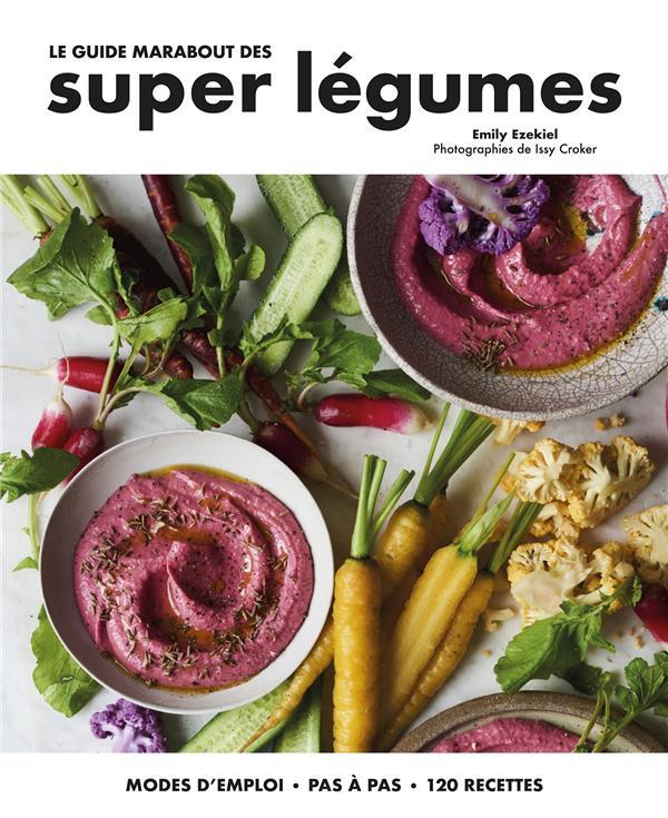 Le guide Marabout des super légumes ; modes d'emploi, pas à pas, 120 recettes