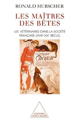 Les Maitre Des Betes ; Les Veterinaires Dans La Societe Francaise (Xviii-Xx Siecle)