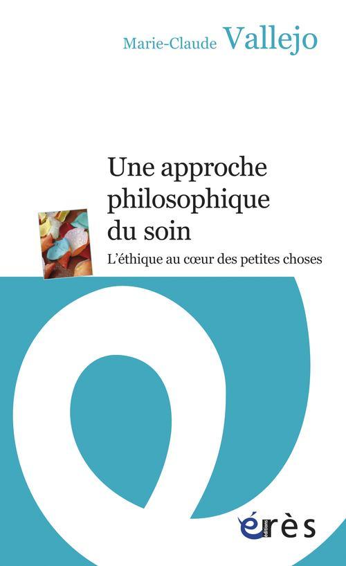 Une approche philosophique du soin ; l'éthique au coeur des petites choses