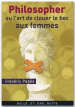 Philosopher ou l'art de clouer le bec aux femmes  - Frederic Pages