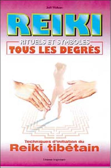 Reiki ; rituels et symboles, tous les degrés