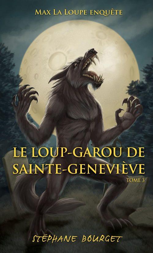 Max la loupe t.3 ; le loup-garou de sainte-Geneviève