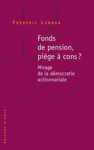Fonds de pension, piège à cons ? mirage de la démocratie actionnariale