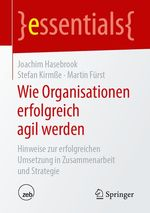 Wie Organisationen erfolgreich agil werden  - Stefan Kirm?E - Martin Furst - Stefan Kirmße - Joachim Hasebrook