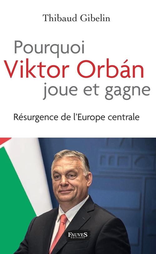Pourquoi Victor Orbán joue et gagne ; résurgence de l'Europe centrale