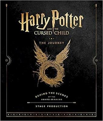 HARRY POTTER AND THE CURSED CHILD - THE JOUNREY BEHIND THE SCENES OF THE AWARD WINNING STAGE PRODUCTION