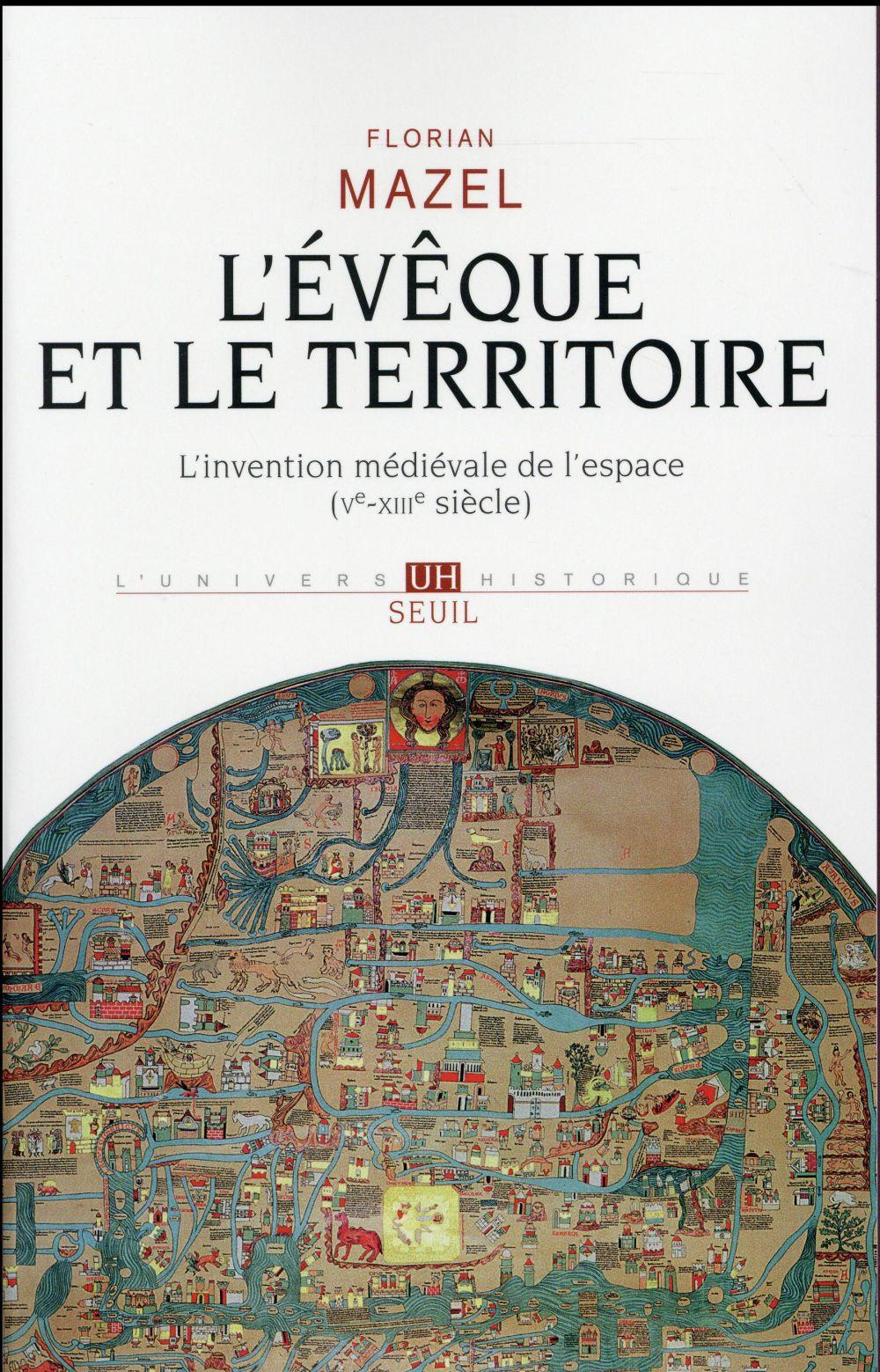 L'évêque et le territoire ; l'invention médiévale de l'espace (Ve-XIIIe siècle)