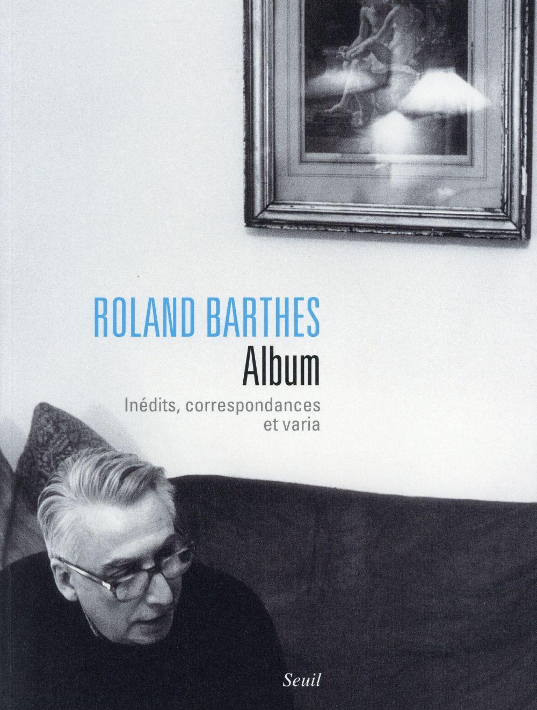 Roland Barthes, album ; inédits, correspondances et varia