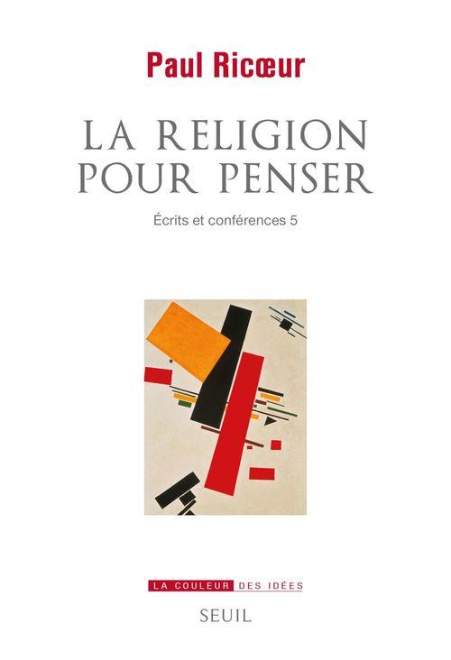 La religion pour penser - ecrits et conferences 5