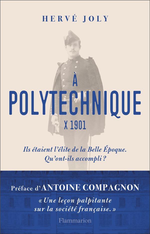 à polytechnique, X 1901 ; ils étaient l'élite de la Belle Epoque, qu'ont-ils accompli ?