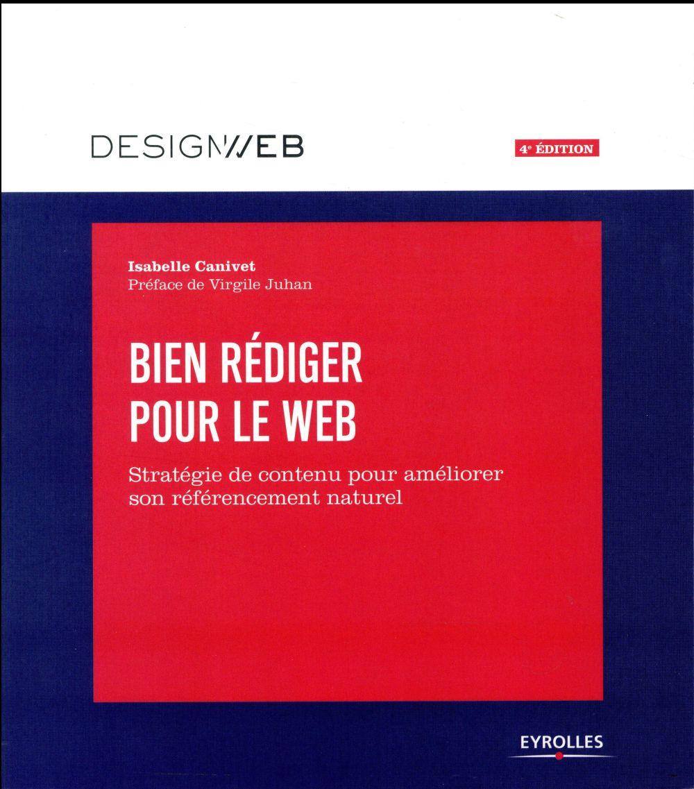 Bien rédiger pour le web ; stratégie de contenu pour améliorer son référencement naturel (4e édition)