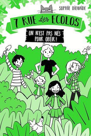 7 rue des écolos t.1 ; on n'est pas nés pour obéir !