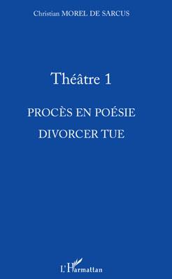 Théâtre t.1 ; procès en poésie ; divorcer tue