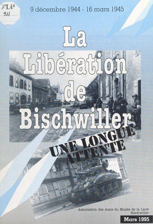 La Libération de Bischwiller  - Association des amis du musée de la Laub Bischwiller