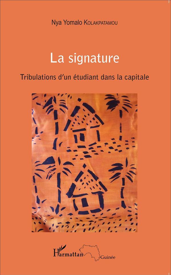 La signature ; tribulations d'un étudiant dans la capitale