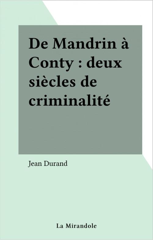 De Mandrin à Conty : deux siècles de criminalité