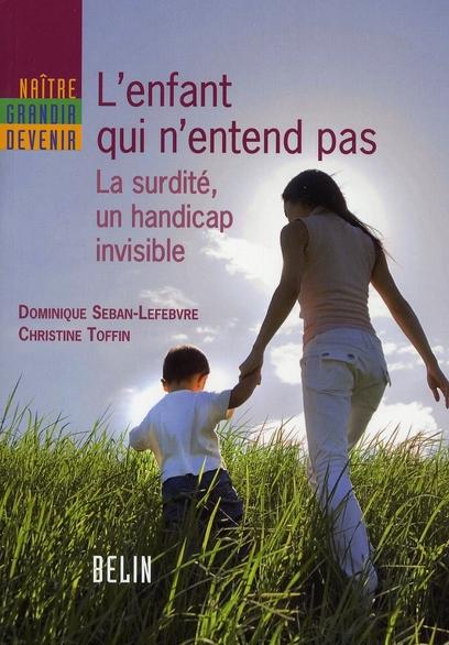 L'enfant qui n'entend pas ; la surdité, un handicap invisible