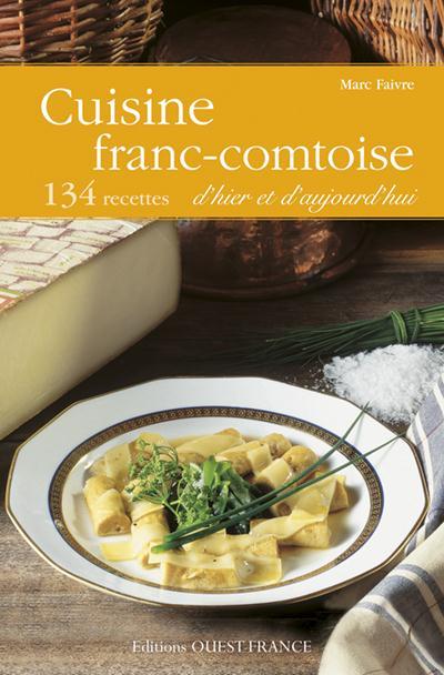 Cuisine franc-comtoise ; 120 recettes d'hier et d'aujourd'hui