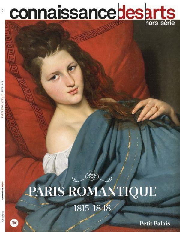 CONNAISSANCE DES ARTS  -  PARIS ROMANTIQUE  -  1815-1848