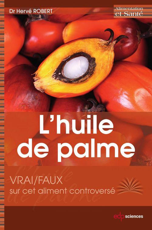 L'huile de palme ; vrai/faux sur cet aliment controversé