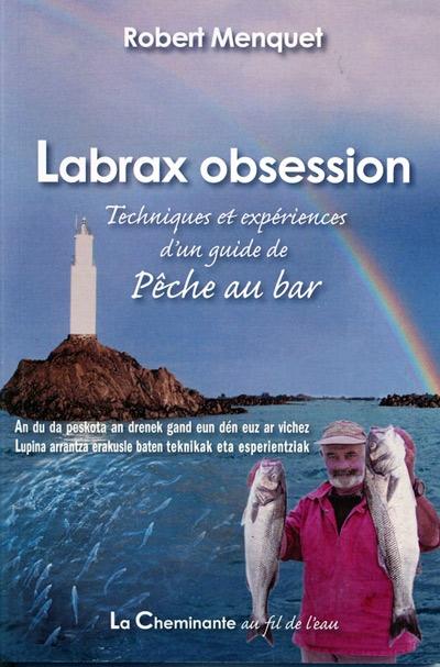 Labrax Obsession ; Techniques Et Experiences D'Un Guide De Peche Au Bar