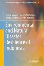 Environmental and Natural Disaster Resilience of Indonesia  - Hiroyuki Shibusawa - Any Wahyuni - Indrawan Permana - Yuzuru Miyata
