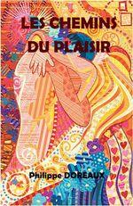 Les Chemins du plaisir  - Philippe DOREAUX